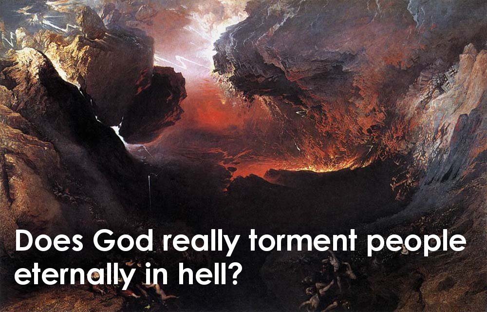 Does God really torment people eternally in hell?